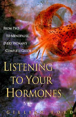 Listening to Your Hormones: From PMS to Menopause, Every Woman's Complete Guide,