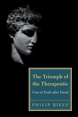 The Triumph of the Therapeutic: Uses of Faith after Freud (Background: Essential