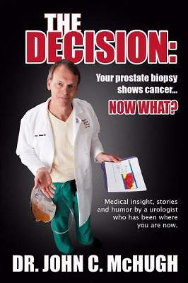 The Decision: Your prostate biopsy shows cancer. Now what?: Medical insight, per