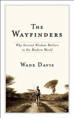 The Wayfinders: Why Ancient Wisdom Matters in the Modern World (CBC Massey Lectu