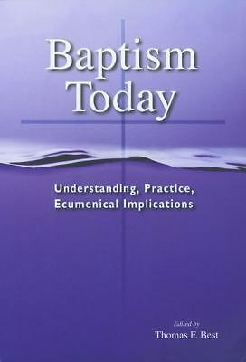 Baptism Today: Understanding, Practice, Ecumenical Implications by Thomas F....