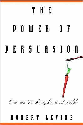 The Power of Persuasion: How We're Bought and Sold, Robert V. Levine, Books