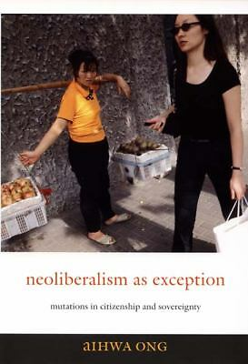 Neoliberalism as Exception: Mutations in Citizenship and Sovereignty, Ong, Aihwa