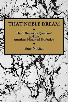 That Noble Dream: The 'Objectivity Question' and the American Historical Profess