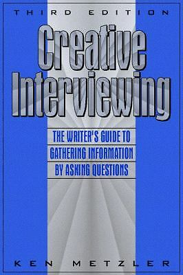 Creative Interviewing: The Writer's Guide to Gathering Information by Asking Que