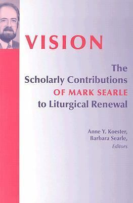 Vision: The Scholarly Contributions of Mark Searle to Liturgical Renewal (2004)