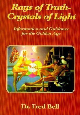 Rays of Truth - Crystals of Light: Information and Guidance for the Golden Age,