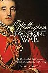 Wellington's Two-Front War: The Peninsular Campaigns, at Home and Abroad, 1808-1
