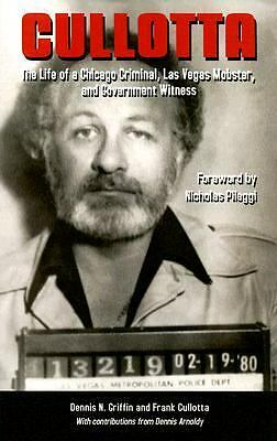 Cullotta: The Life of a Chicago Criminal, Las Vegas Mobster and Government Witn