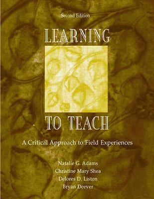 Learning to Teach: A Critical Approach to Field Experiences, Second Edition, Dee
