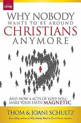 Why Nobody Wants to Be Around Christians Anymore: And How 4 Acts of Love Will Ma
