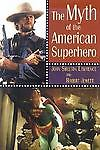 The Myth of the American Superhero, John Shelton Lawrence, Robert Jewett, Good B