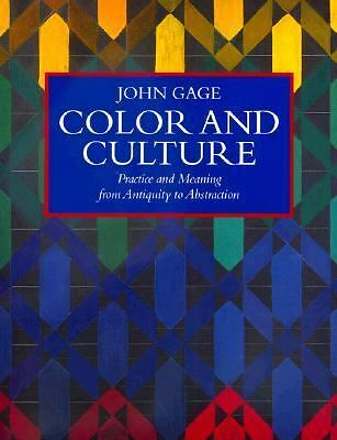 Color and Culture: Practice and Meaning from Antiquity to Abstraction, Gage, Joh