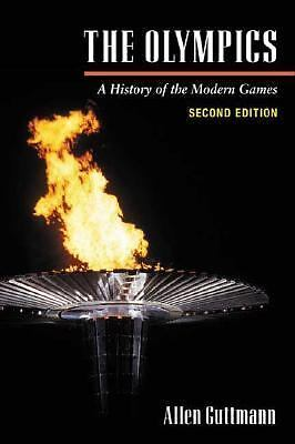 The Olympics : A History of the Modern Games by Allen Guttmann (2002, Paperback)