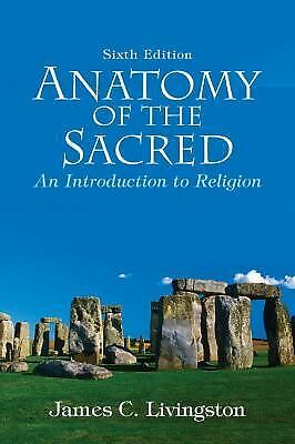 Anatomy of the Sacred: An Introduction to Religion (6th Edition), Livingston Eme