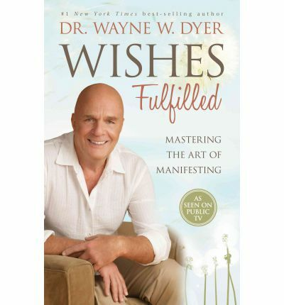 Wishes Fulfilled: Mastering the Art of Manifesting, Dyer Dr., Dr. Wayne W., Acce