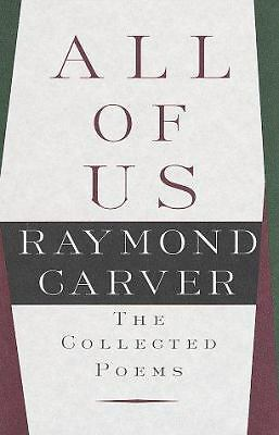 All of Us: The Collected Poems, Raymond Carver, Books