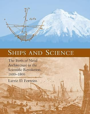 Ships and Science: The Birth of Naval Architecture in the Scientific Revolution,
