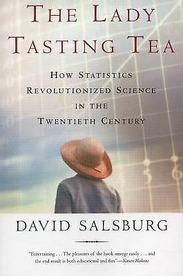 The Lady Tasting Tea: How Statistics Revolutionized Science in the Twentieth Cen