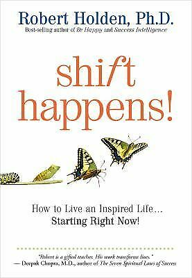 Shift Happens: How to Live an Inspired Life...Starting Right Now!, Holden Ph.D.,