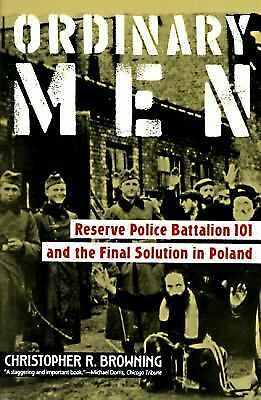 Ordinary Men: Reserve Police Battalion 101 and the Final Solution in Poland, Chr