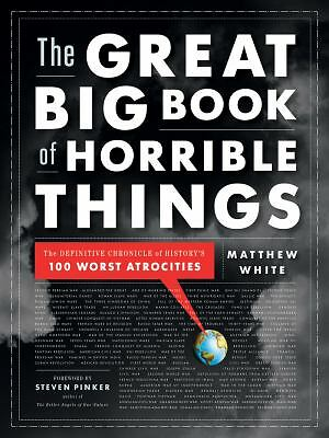 The Great Big Book of Horrible Things: The Definitive Chronicle of History's 100