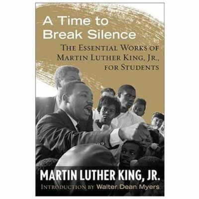 A Time to Break Silence: The Essential Works of Martin Luther King, Jr., for Stu