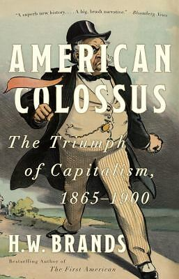 American Colossus: The Triumph of Capitalism, 1865-1900 by Brands, H.W.