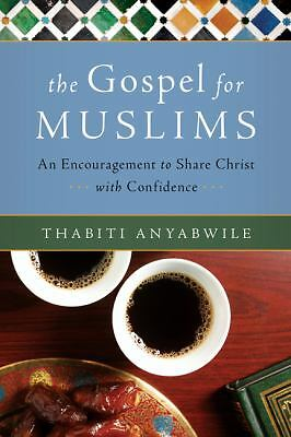 The Gospel for Muslims: An Encouragement to Share Christ with Confidence, Anyabw