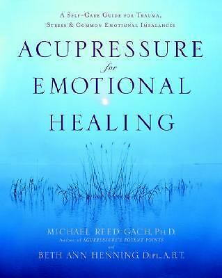Acupressure for Emotional Healing: A Self-Care Guide for Trauma, Stress, & Commo