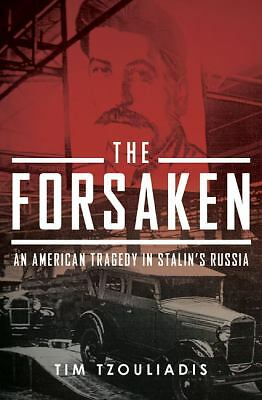 The Forsaken: An American Tragedy in Stalin's Russia, Tzouliadis, Tim, Good Book