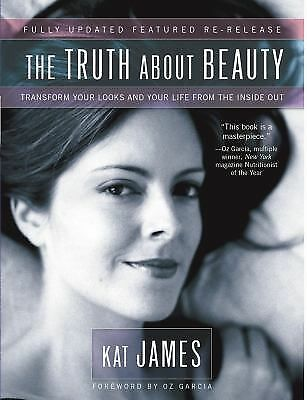 The Truth About Beauty: Transform Your Looks And Your Life From The Inside Out,