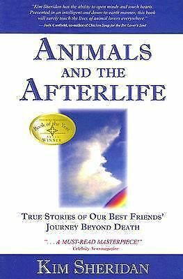 Animals and the Afterlife: True Stories of Our Best Friends' Journey Beyond Deat