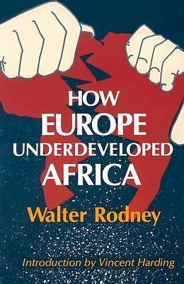How Europe Underdeveloped Africa by Rodney, Walter