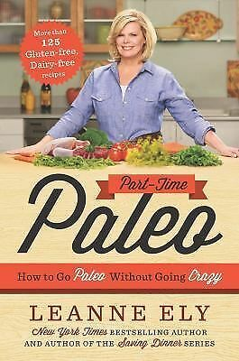 Part-Time Paleo: How to Go Paleo Without Going Crazy by Ely, Leanne