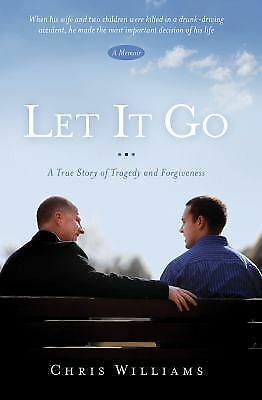 Let It Go: A True Story of Tragedy and Forgiveness by Chris Williams