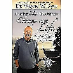 Change Your Thoughts - Change Your Life: Living the Wisdom of the Tao, Dr. Wayne
