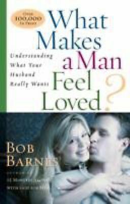 What Makes a Man Feel Loved? by Bob Barnes (1998, Paperback)