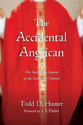 The Accidental Anglican: The Surprising Appeal of the Liturgical Church, Hunter,