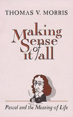 Making Sense of It All: Pascal and the Meaning of Life, Morris, Thomas V., Accep