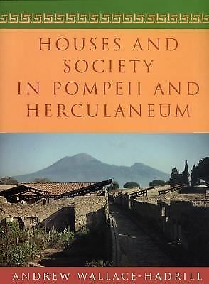 Houses and Society in Pompeii and Herculaneum, Wallace-Hadrill, Andrew, Very Goo