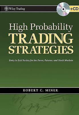 High Probability Trading Strategies: Entry to Exit Tactics for the Forex, Future