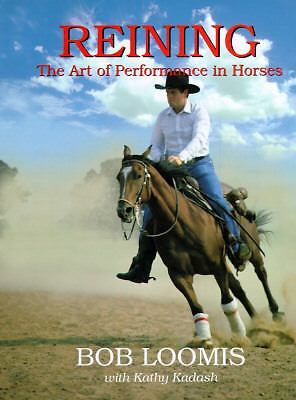 Reining: The Art of Performance in Horses by Loomis, Bob