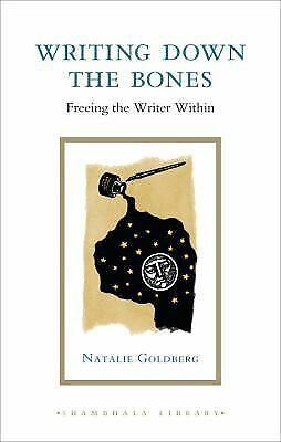 Writing Down the Bones: Freeing the Writer Within (Shambhala Library), Goldberg,