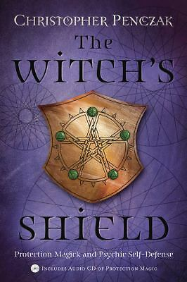 The Witch's Shield: Protection Magick and Psychic Self-Defense, Penczak, Christo