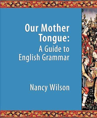 Our Mother Tongue: An Introductory Guide to English Grammar, Nancy Wilson