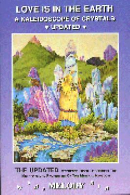 Love is in the Earth: A Kaleidoscope of Crystals - The Reference Book Describing