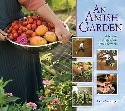 An Amish Garden : A Year in the Life of an Amish Garden by Laura Anne Lapp NEW
