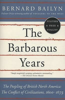 The Barbarous Years: The Peopling of British North America--The Conflict of Civi