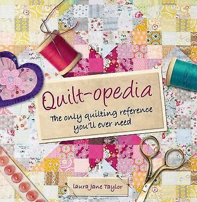 Quilt-opedia: The Only Quilting Reference You'll Ever Need, Taylor, Laura Jane,